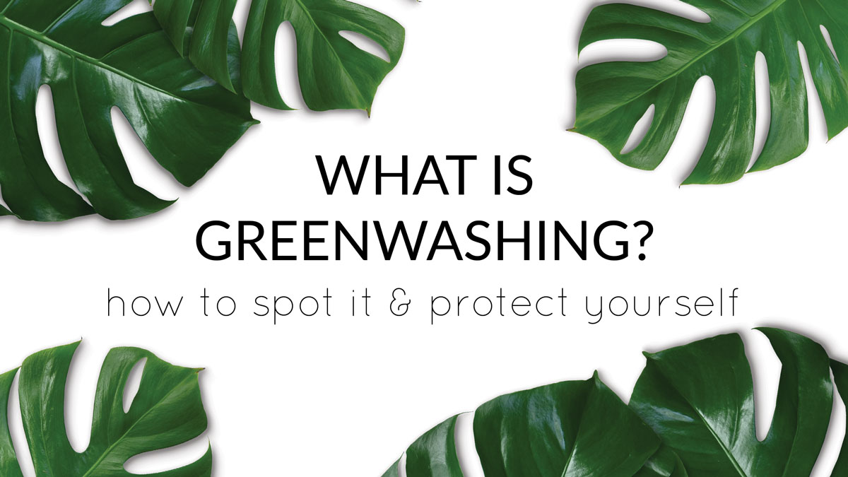 What is greenwashing? How to spot it and protect yourself.